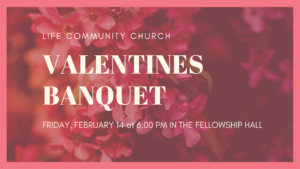 Valentines Banquet @ Life Community Church Fellowship Hall